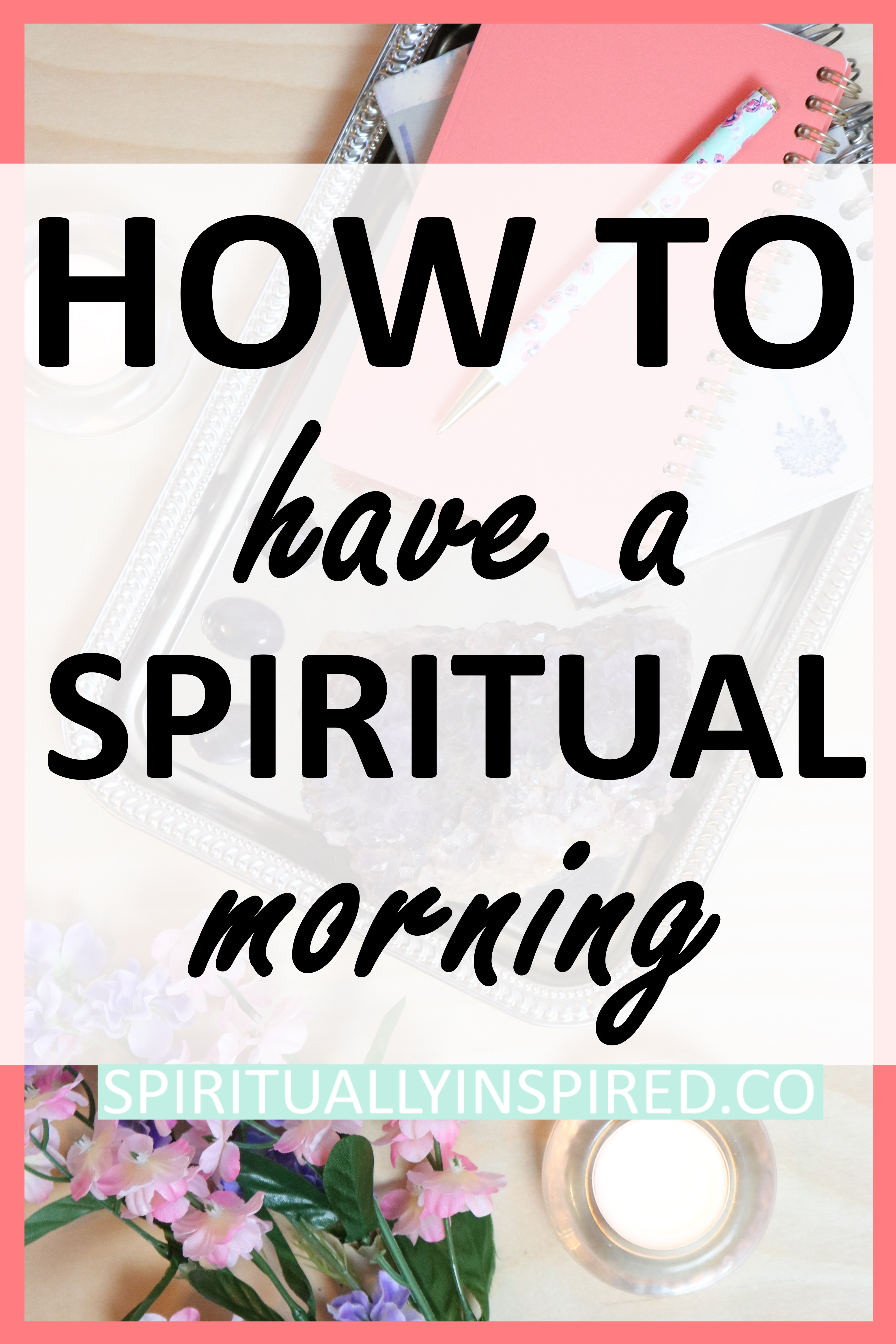 Take the time to be with your soul everyday. Cultivate a spiritual morning ritual with these tips!