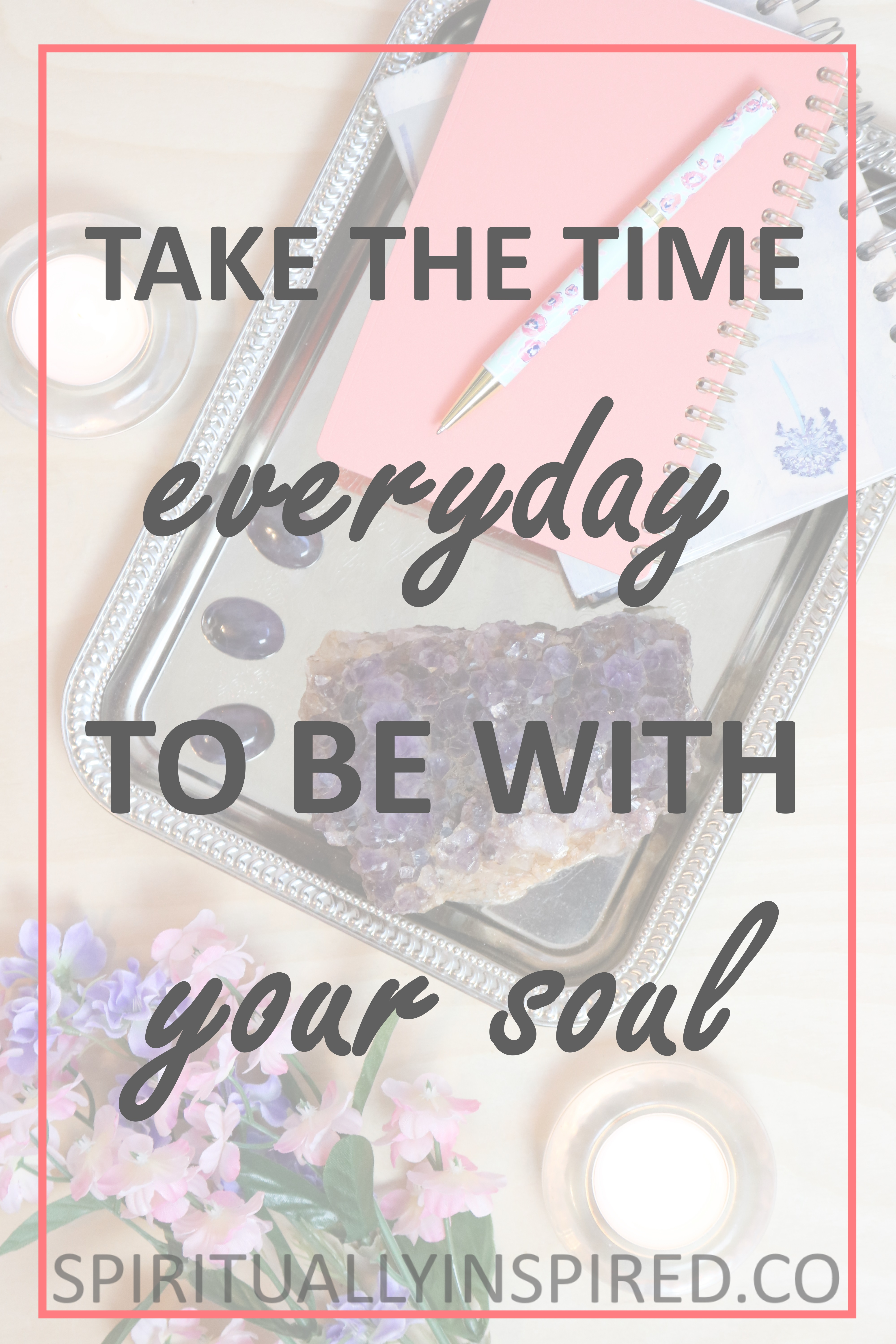 Take The Time To Be With Your Soul Everyday Cultivate A Spiritual Morning Ritual