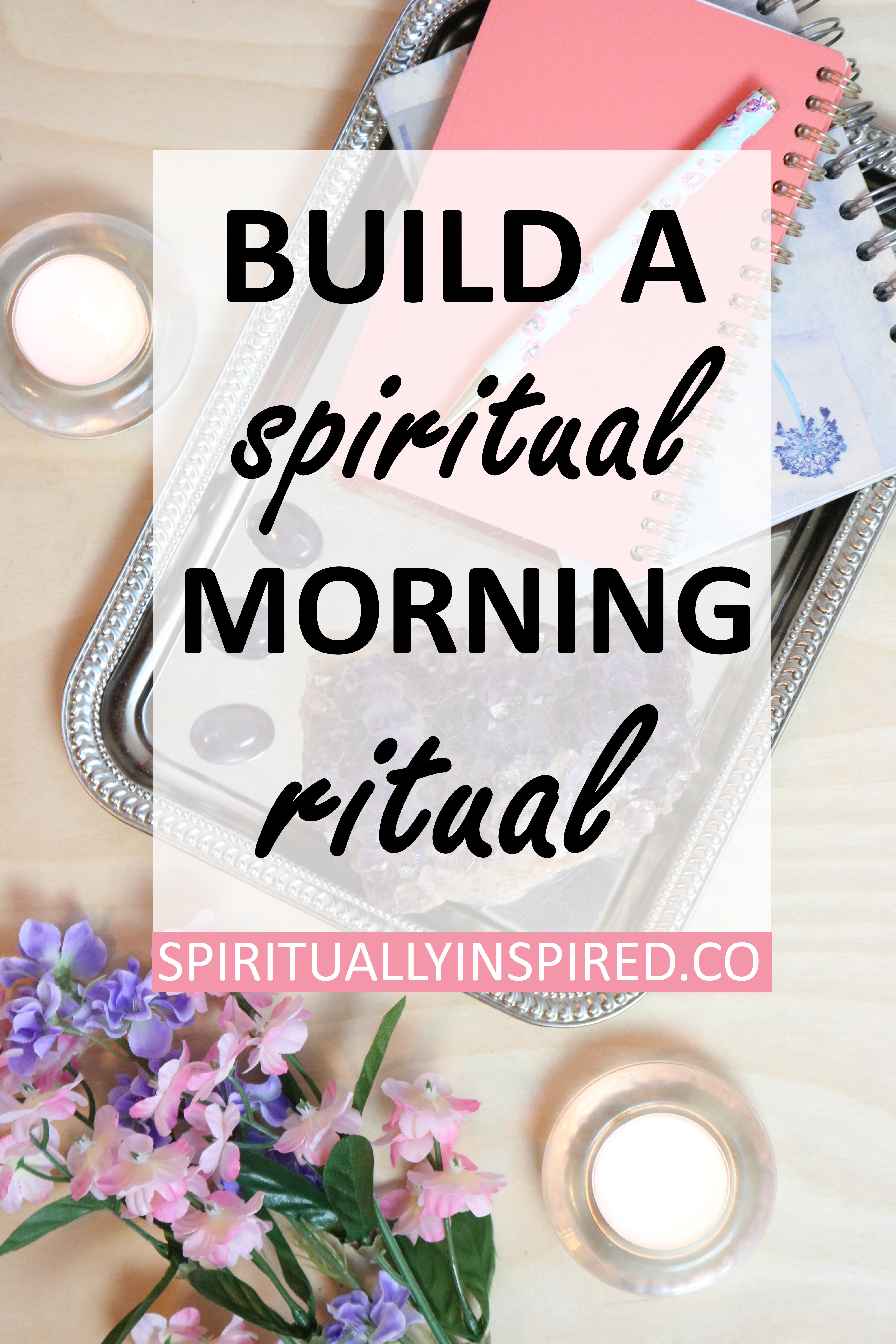 Time to cultivate a spiritual morning ritual! There's no need to follow the EXACT same routine every single morning--just do what feels right in the moment.