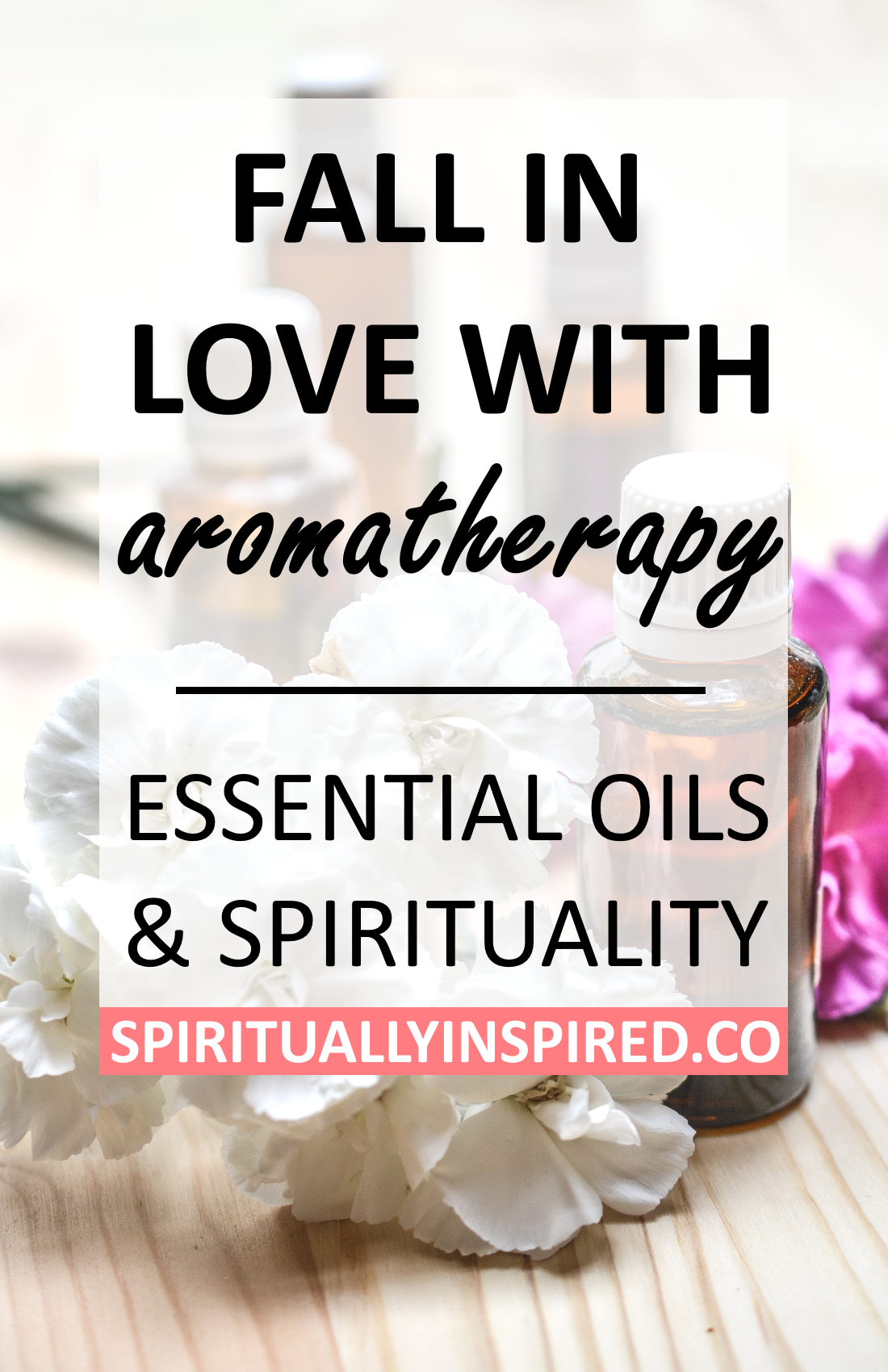 Fall in Love with Aromatherapy - Spiritually Inspired